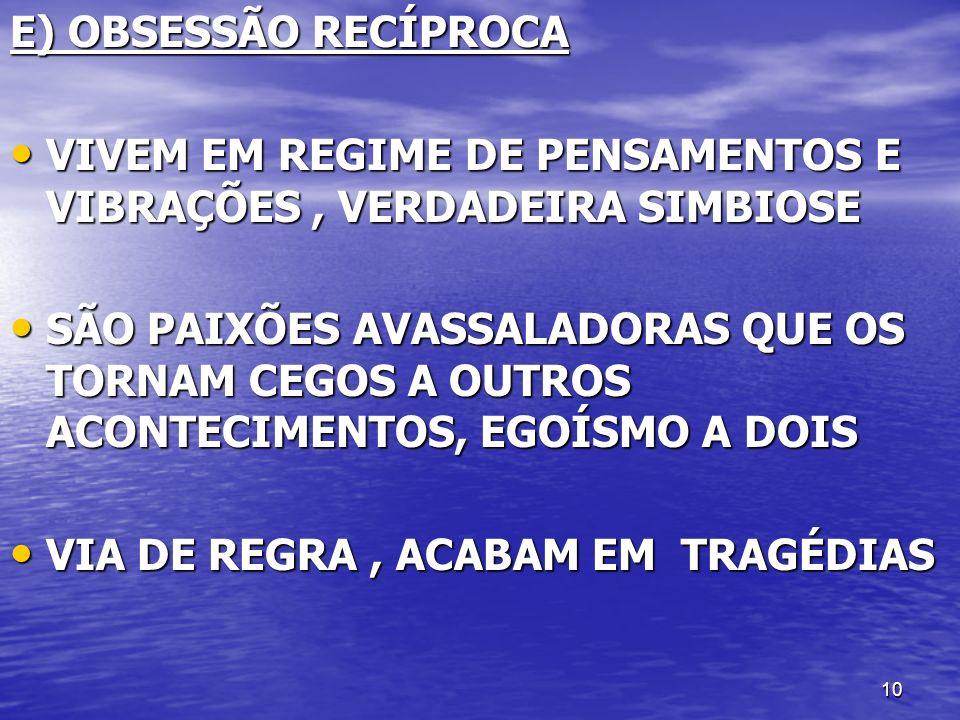 E) OBSESSÃO RECÍPROCA VIVEM EM REGIME DE PENSAMENTOS E VIBRAÇÕES , VERDADEIRA SIMBIOSE.