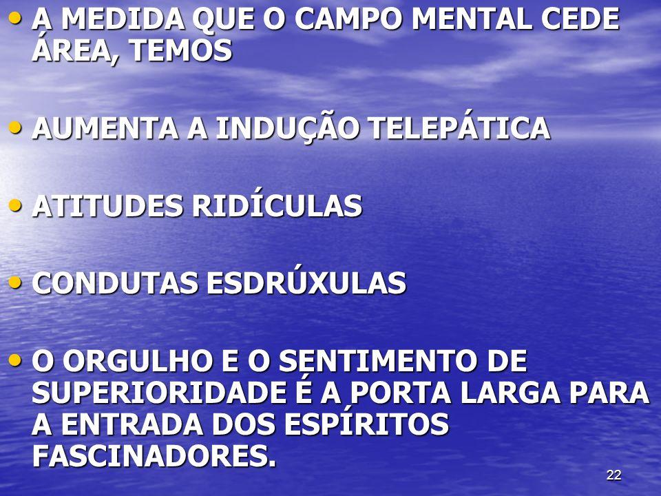 A MEDIDA QUE O CAMPO MENTAL CEDE ÁREA, TEMOS
