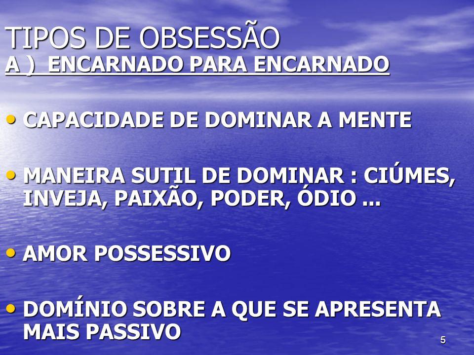 TIPOS DE OBSESSÃO A ) ENCARNADO PARA ENCARNADO