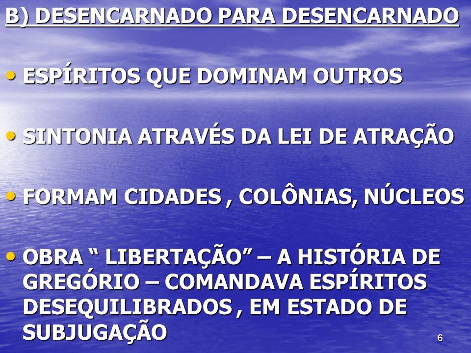 B) DESENCARNADO PARA DESENCARNADO