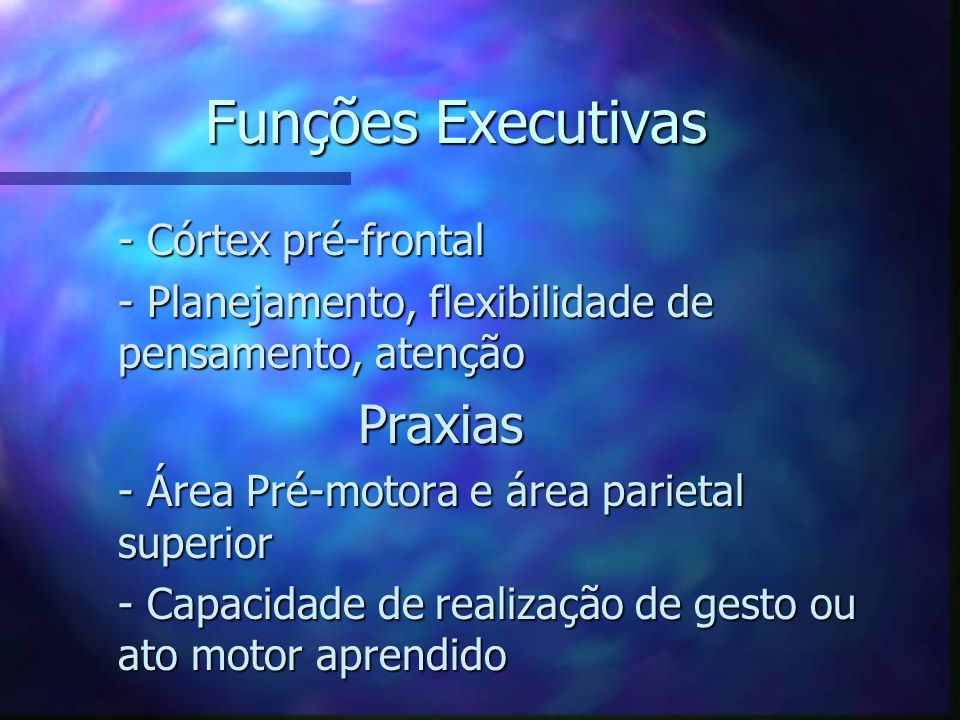 Funções Executivas Praxias - Córtex pré-frontal