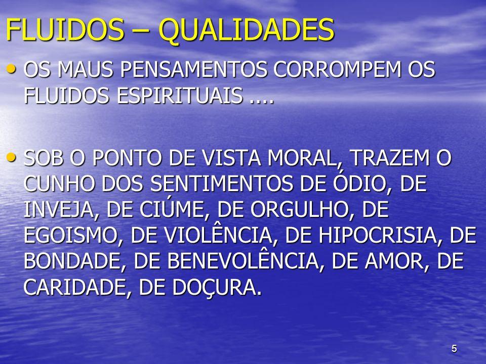 FLUIDOS – QUALIDADES OS MAUS PENSAMENTOS CORROMPEM OS FLUIDOS ESPIRITUAIS ....