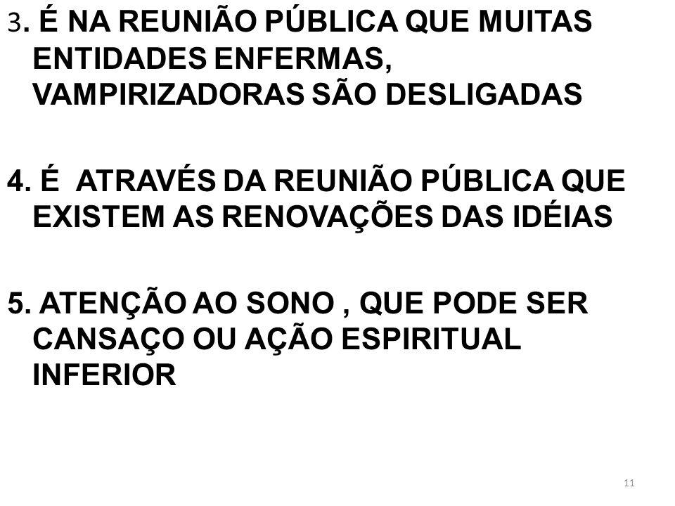 3.É NA REUNIÃO PÚBLICA QUE MUITAS ENTIDADES ENFERMAS, VAMPIRIZADORAS SÃO DESLIGADAS 4.