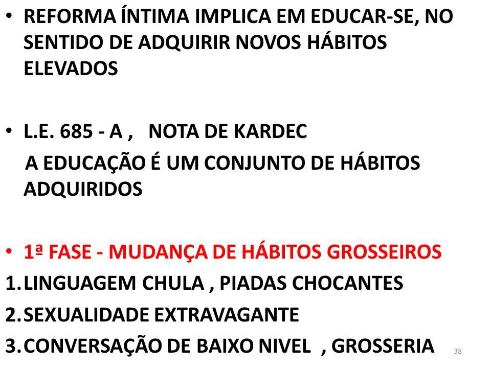 REFORMA ÍNTIMA IMPLICA EM EDUCAR-SE, NO SENTIDO DE ADQUIRIR NOVOS HÁBITOS ELEVADOS