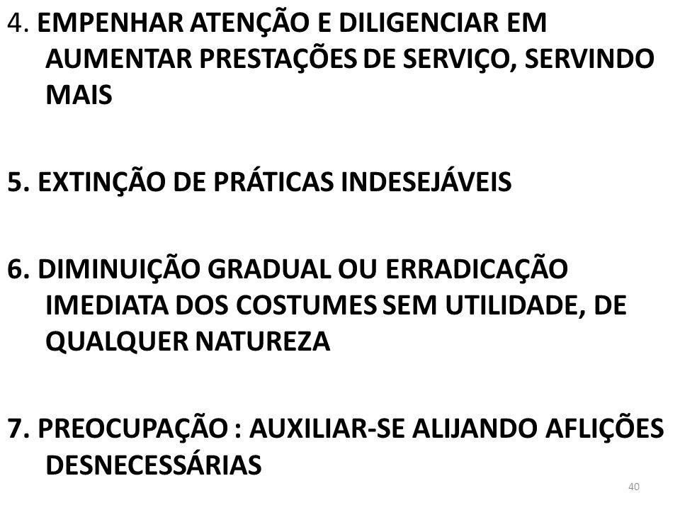4.EMPENHAR ATENÇÃO E DILIGENCIAR EM AUMENTAR PRESTAÇÕES DE SERVIÇO, SERVINDO MAIS 5.