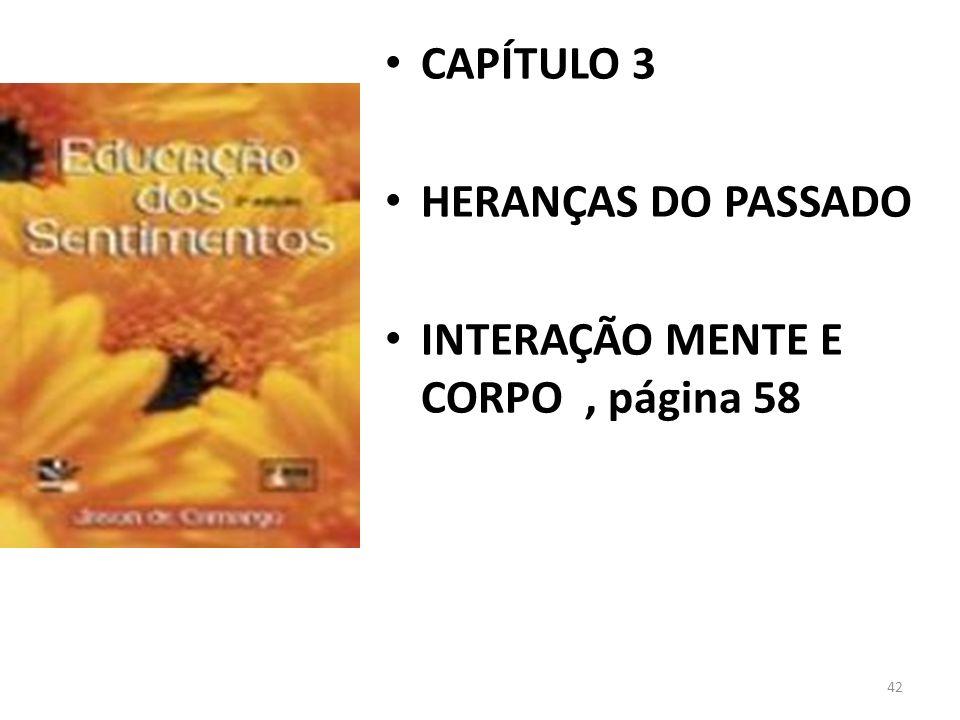 CAPÍTULO 3 HERANÇAS DO PASSADO INTERAÇÃO MENTE E CORPO , página 58