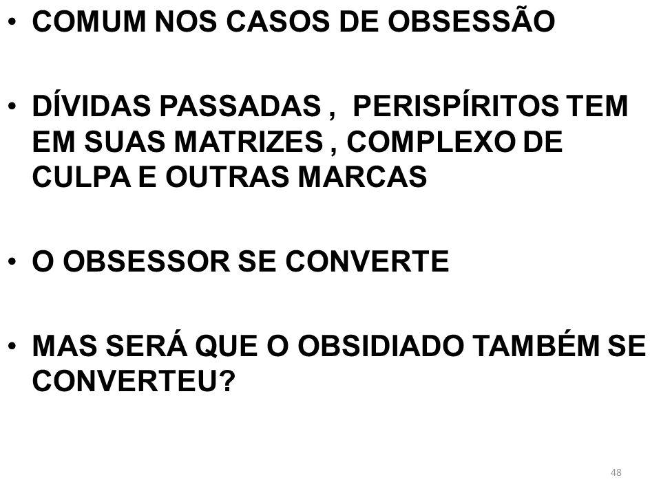 COMUM NOS CASOS DE OBSESSÃO