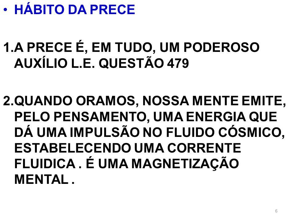 HÁBITO DA PRECE A PRECE É, EM TUDO, UM PODEROSO AUXÍLIO L.E. QUESTÃO 479.