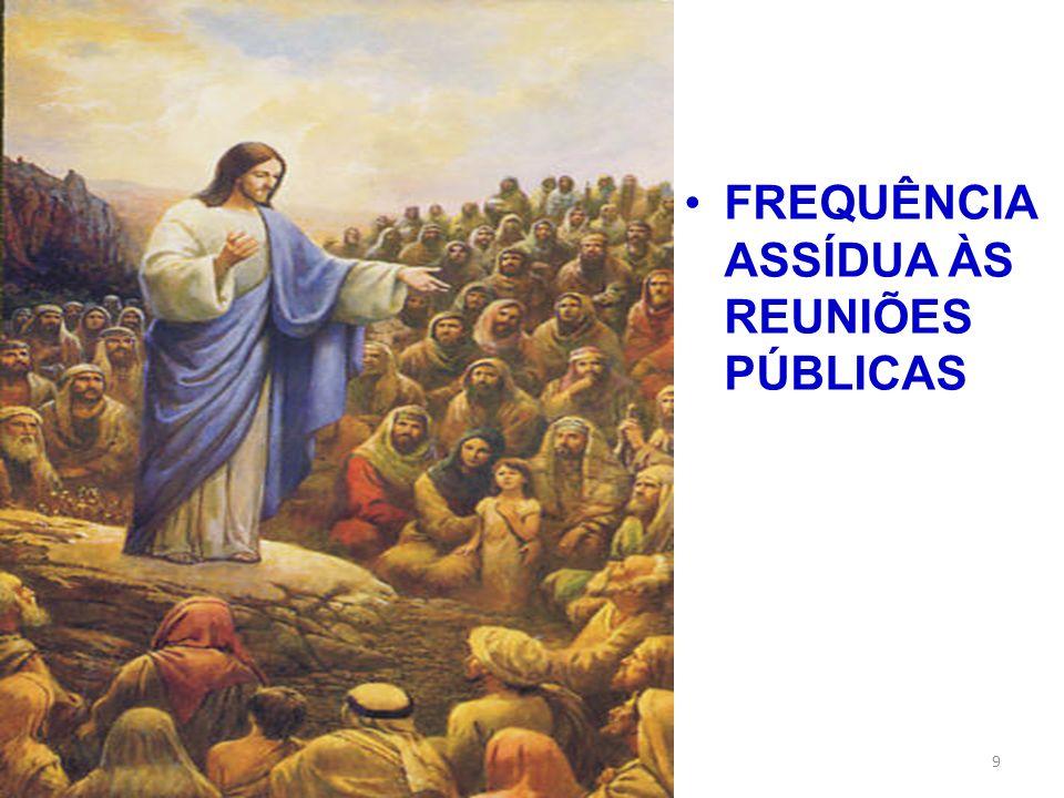 FREQUÊNCIA ASSÍDUA ÀS REUNIÕES PÚBLICAS