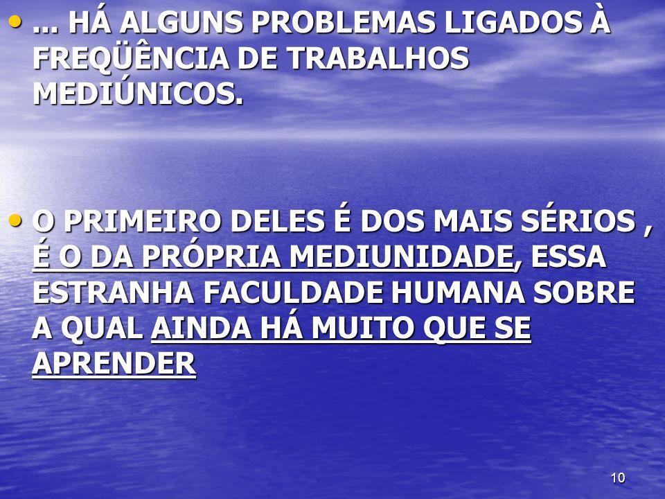 ... HÁ ALGUNS PROBLEMAS LIGADOS À FREQÜÊNCIA DE TRABALHOS MEDIÚNICOS.