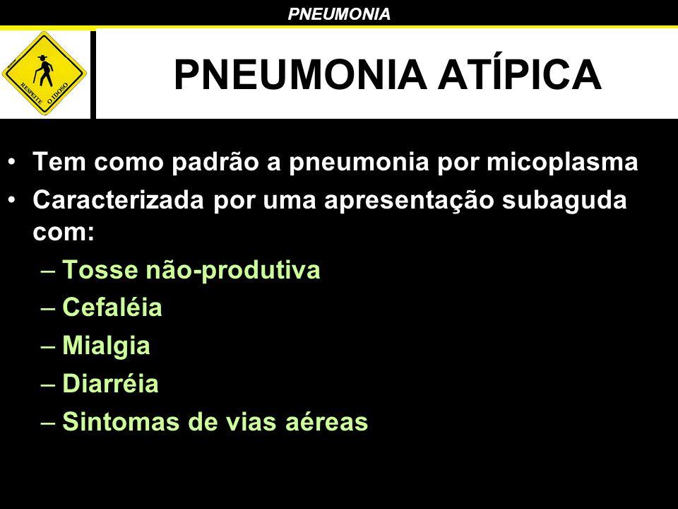 PNEUMONIA ATÍPICA Tem como padrão a pneumonia por micoplasma