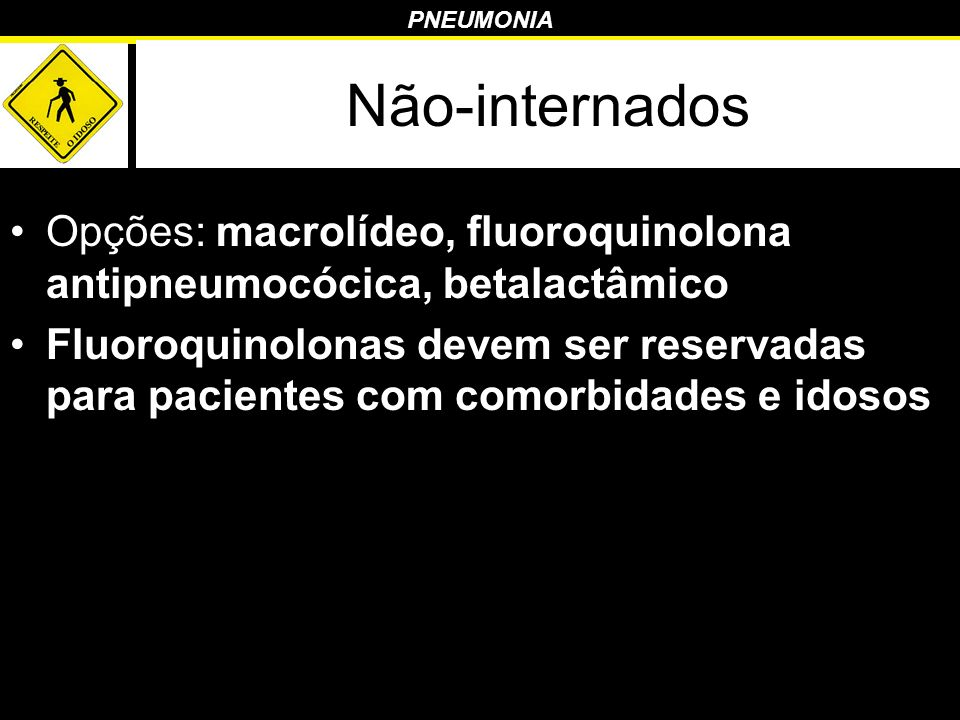 Não-internados Opções: macrolídeo, fluoroquinolona antipneumocócica, betalactâmico.