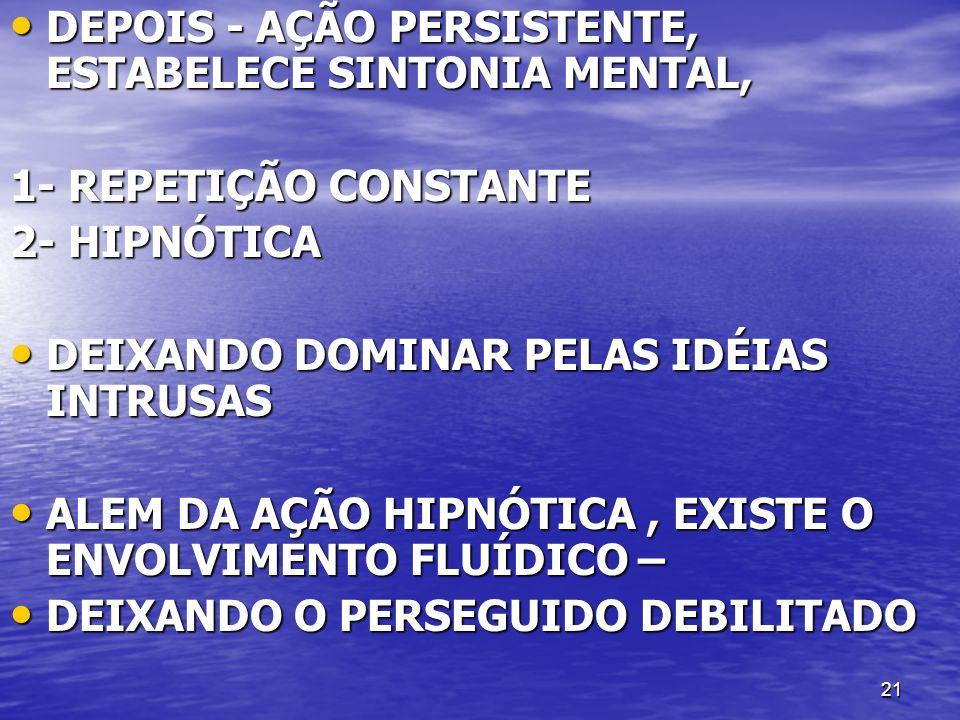 DEPOIS - AÇÃO PERSISTENTE, ESTABELECE SINTONIA MENTAL,