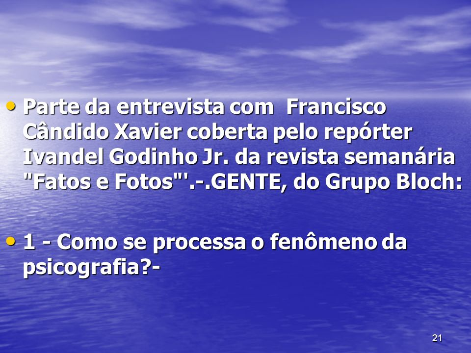 Parte da entrevista com Francisco Cândido Xavier coberta pelo repórter Ivandel Godinho Jr. da revista semanária Fatos e Fotos .-.GENTE, do Grupo Bloch: