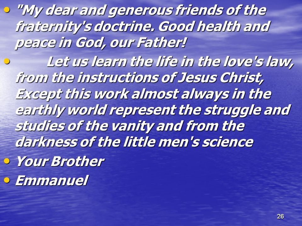 My dear and generous friends of the fraternity s doctrine