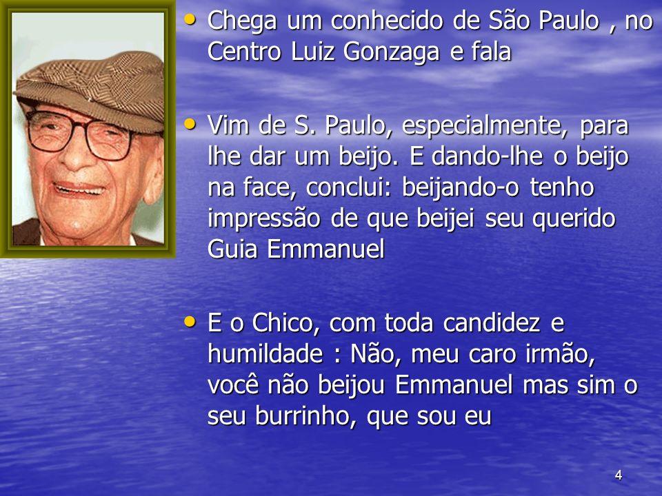 Chega um conhecido de São Paulo , no Centro Luiz Gonzaga e fala
