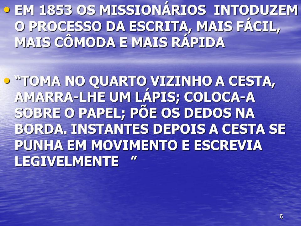 EM 1853 OS MISSIONÁRIOS INTODUZEM O PROCESSO DA ESCRITA, MAIS FÁCIL, MAIS CÔMODA E MAIS RÁPIDA
