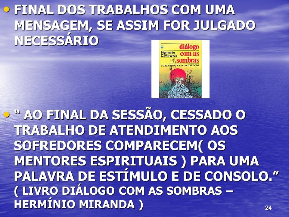 FINAL DOS TRABALHOS COM UMA MENSAGEM, SE ASSIM FOR JULGADO NECESSÁRIO
