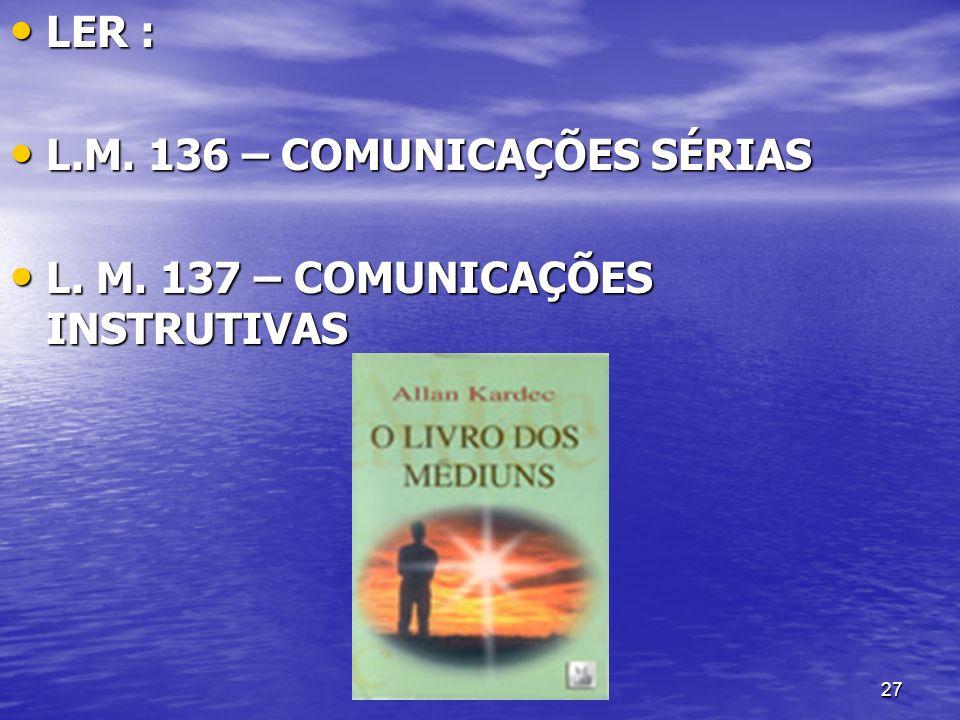 LER : L.M. 136 – COMUNICAÇÕES SÉRIAS L. M. 137 – COMUNICAÇÕES INSTRUTIVAS