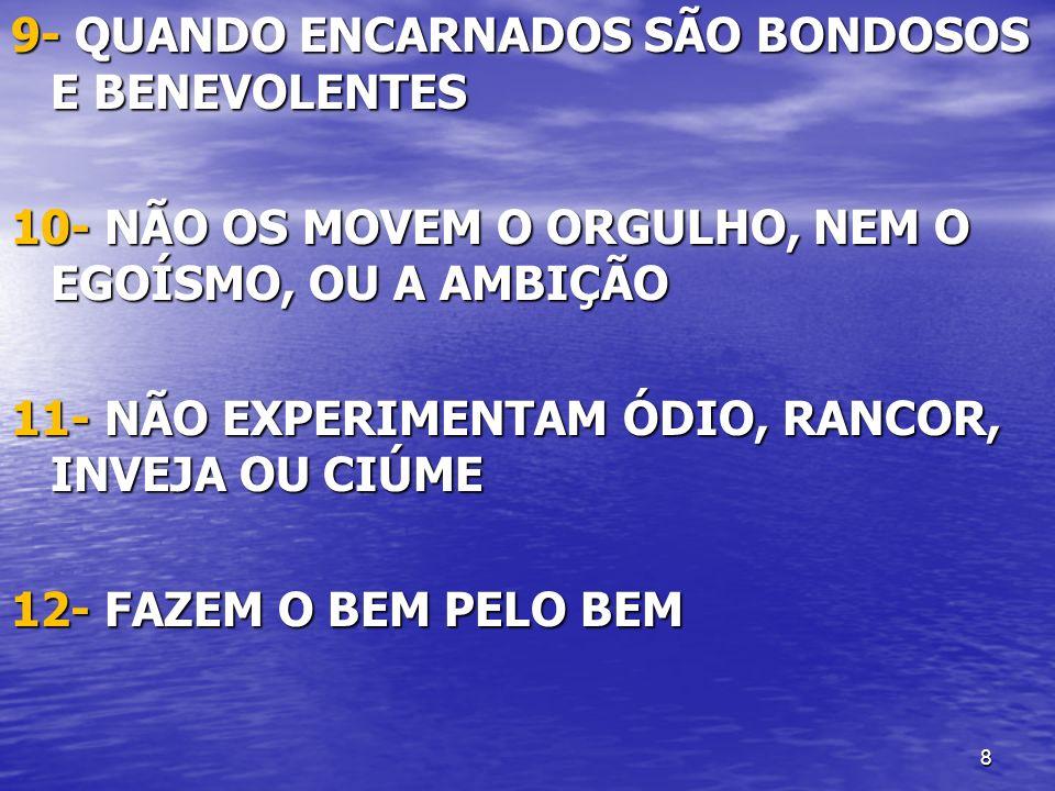 9- QUANDO ENCARNADOS SÃO BONDOSOS E BENEVOLENTES
