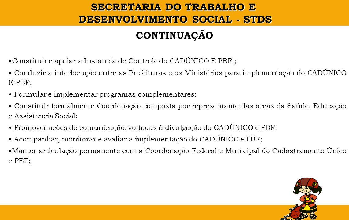 CONTINUAÇÃO Constituir e apoiar a Instancia de Controle do CADÚNICO E PBF ;