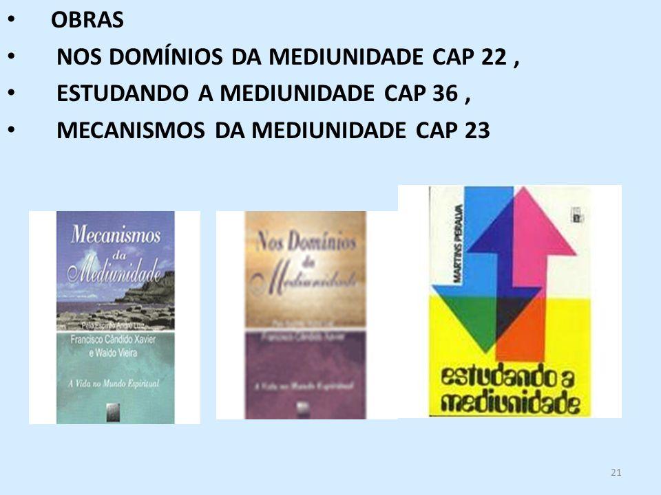 OBRAS NOS DOMÍNIOS DA MEDIUNIDADE CAP 22 , ESTUDANDO A MEDIUNIDADE CAP 36 , MECANISMOS DA MEDIUNIDADE CAP 23.