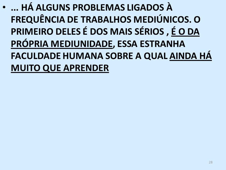 HÁ ALGUNS PROBLEMAS LIGADOS À FREQUÊNCIA DE TRABALHOS MEDIÚNICOS
