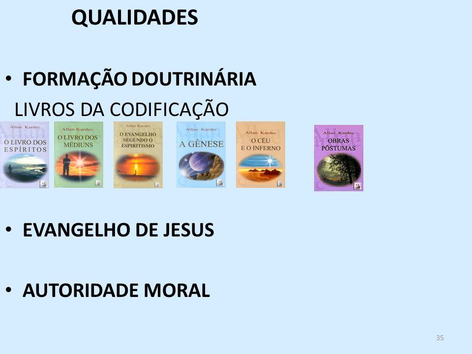 QUALIDADES FORMAÇÃO DOUTRINÁRIA LIVROS DA CODIFICAÇÃO EVANGELHO DE JESUS AUTORIDADE MORAL