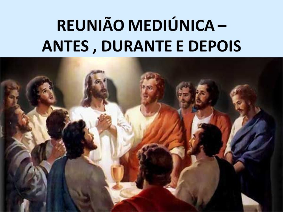 REUNIÃO MEDIÚNICA – ANTES , DURANTE E DEPOIS