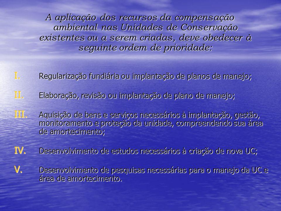 A aplicação dos recursos da compensação ambiental nas Unidades de Conservação existentes ou a serem criadas, deve obedecer à seguinte ordem de prioridade: