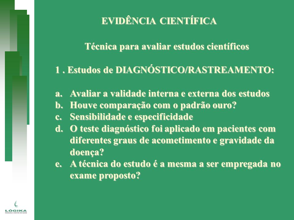 EVIDÊNCIA CIENTÍFICA Técnica para avaliar estudos científicos. 1 . Estudos de DIAGNÓSTICO/RASTREAMENTO: