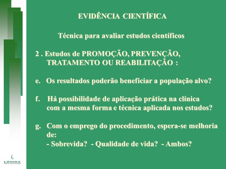 EVIDÊNCIA CIENTÍFICA Técnica para avaliar estudos científicos. 2 . Estudos de PROMOÇÃO, PREVENÇÃO,