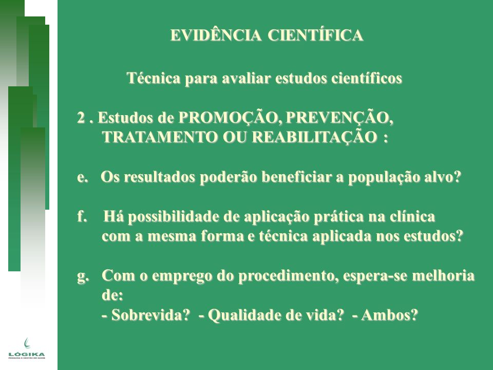 EVIDÊNCIA CIENTÍFICATécnica para avaliar estudos científicos. 2 . Estudos de PROMOÇÃO, PREVENÇÃO, TRATAMENTO OU REABILITAÇÃO :