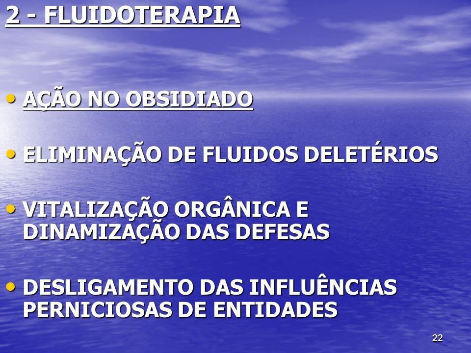 2 - FLUIDOTERAPIA AÇÃO NO OBSIDIADO ELIMINAÇÃO DE FLUIDOS DELETÉRIOS