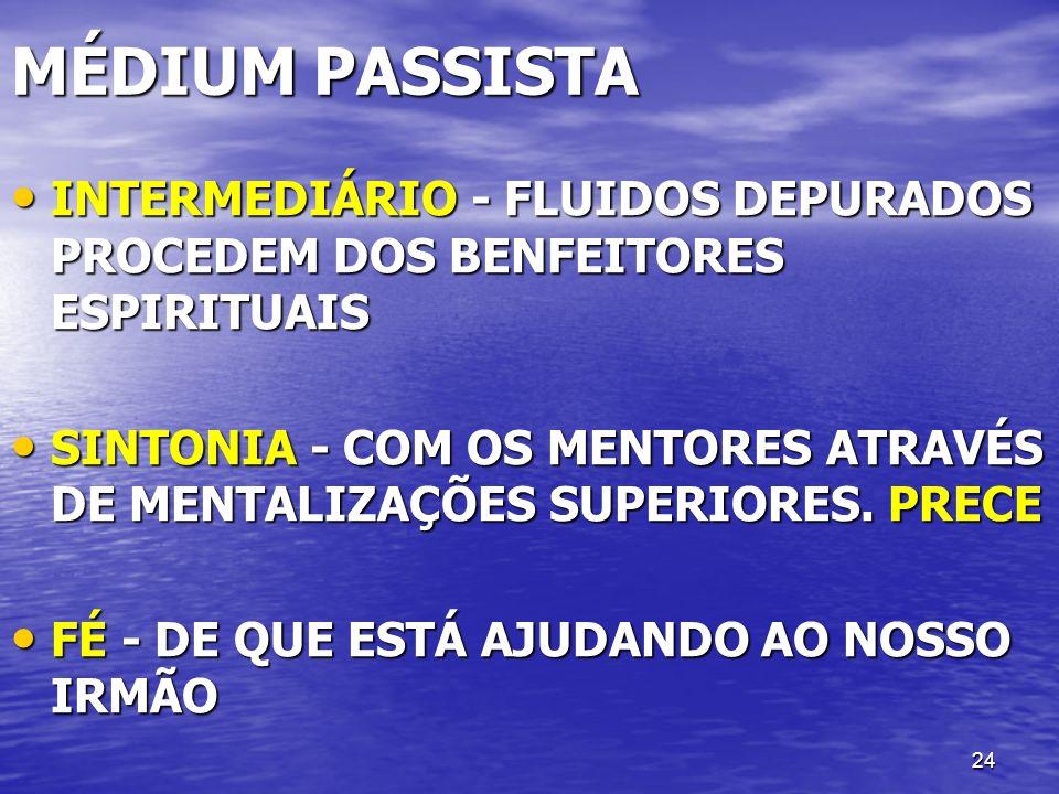 MÉDIUM PASSISTA INTERMEDIÁRIO - FLUIDOS DEPURADOS PROCEDEM DOS BENFEITORES ESPIRITUAIS.