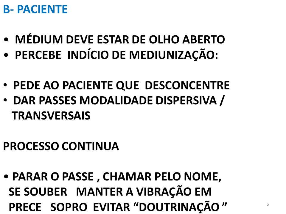 B- PACIENTEMÉDIUM DEVE ESTAR DE OLHO ABERTO. PERCEBE INDÍCIO DE MEDIUNIZAÇÃO: PEDE AO PACIENTE QUE DESCONCENTRE.