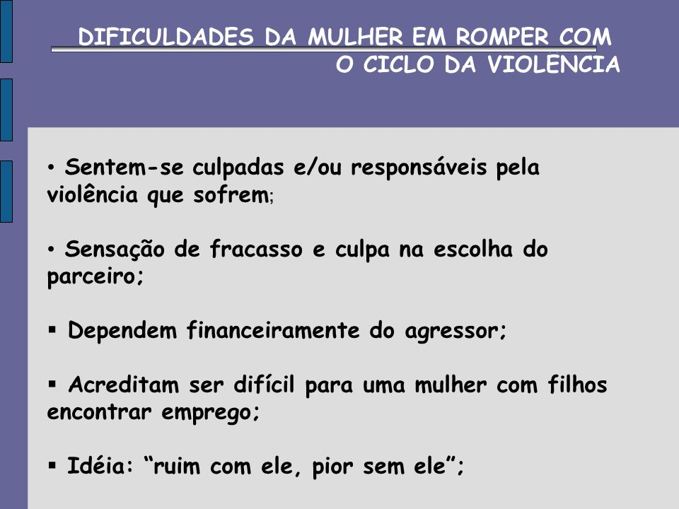 DIFICULDADES DA MULHER EM ROMPER COM