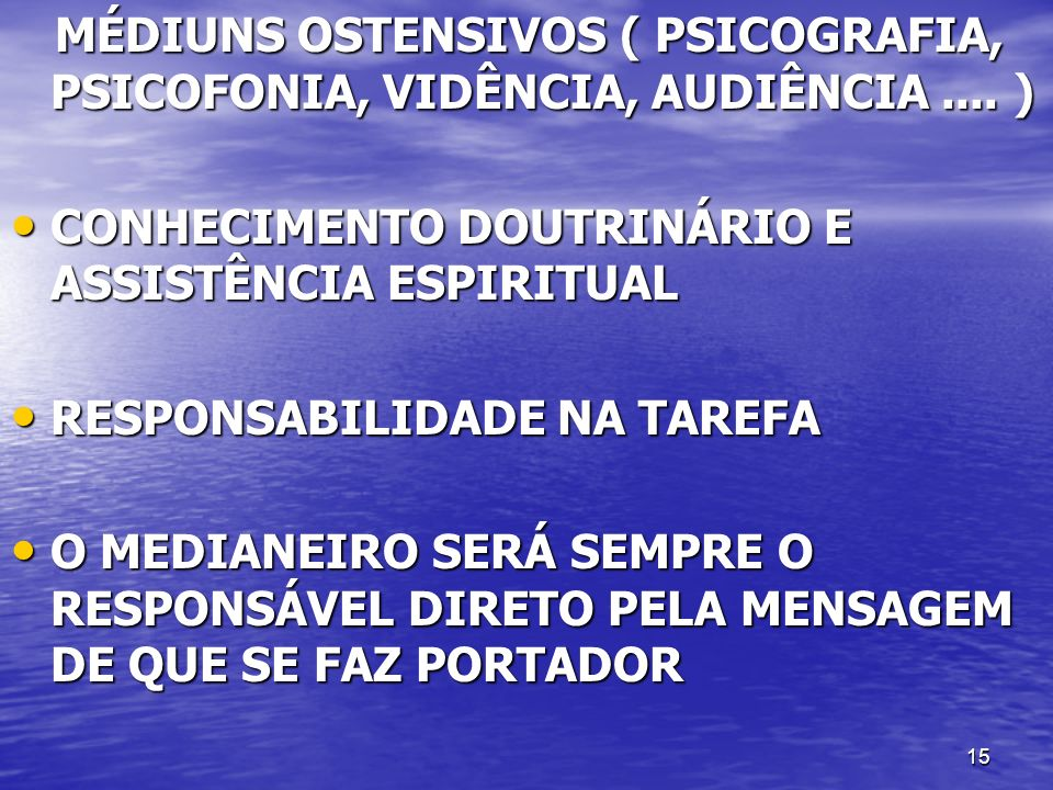 MÉDIUNS OSTENSIVOS ( PSICOGRAFIA, PSICOFONIA, VIDÊNCIA, AUDIÊNCIA .... )