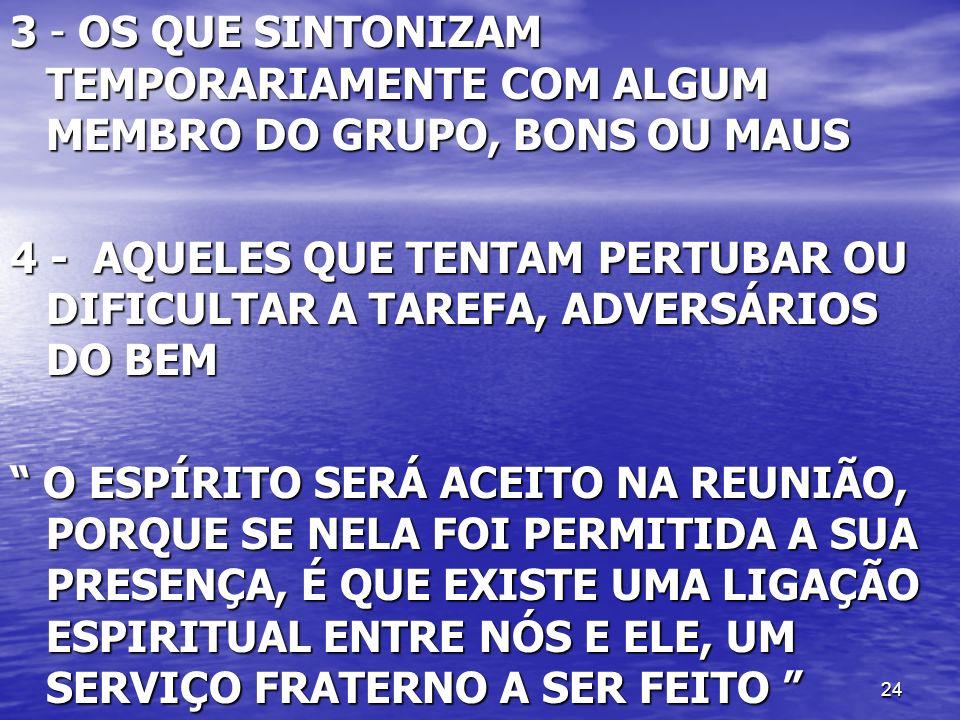 3 - OS QUE SINTONIZAM TEMPORARIAMENTE COM ALGUM MEMBRO DO GRUPO, BONS OU MAUS
