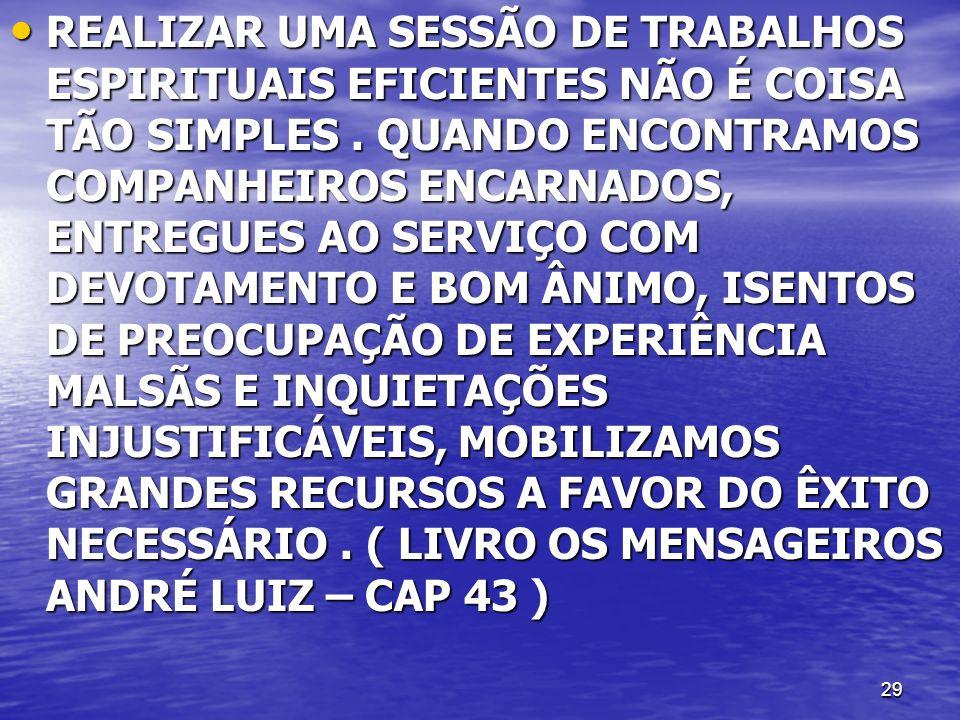 REALIZAR UMA SESSÃO DE TRABALHOS ESPIRITUAIS EFICIENTES NÃO É COISA TÃO SIMPLES .