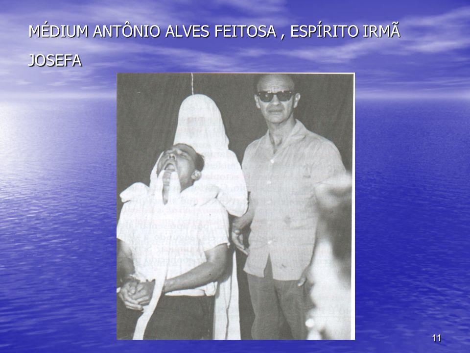 MÉDIUM ANTÔNIO ALVES FEITOSA , ESPÍRITO IRMÃ JOSEFA