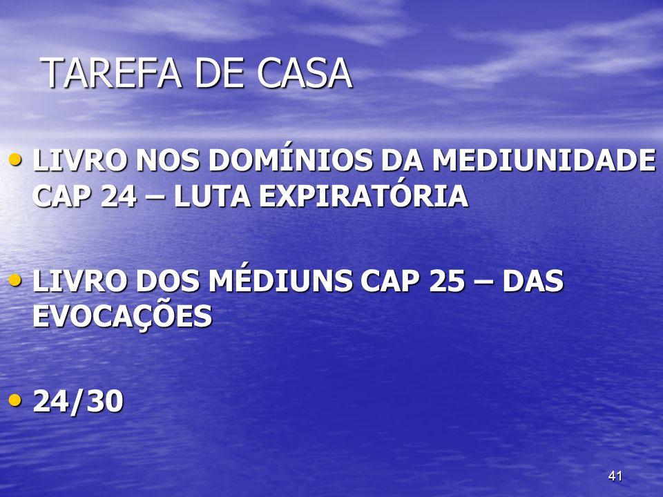 TAREFA DE CASA LIVRO NOS DOMÍNIOS DA MEDIUNIDADE CAP 24 – LUTA EXPIRATÓRIA. LIVRO DOS MÉDIUNS CAP 25 – DAS EVOCAÇÕES.