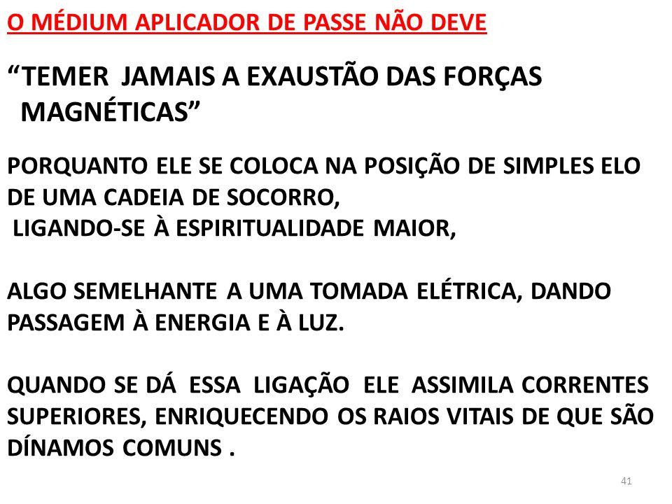 TEMER JAMAIS A EXAUSTÃO DAS FORÇAS MAGNÉTICAS