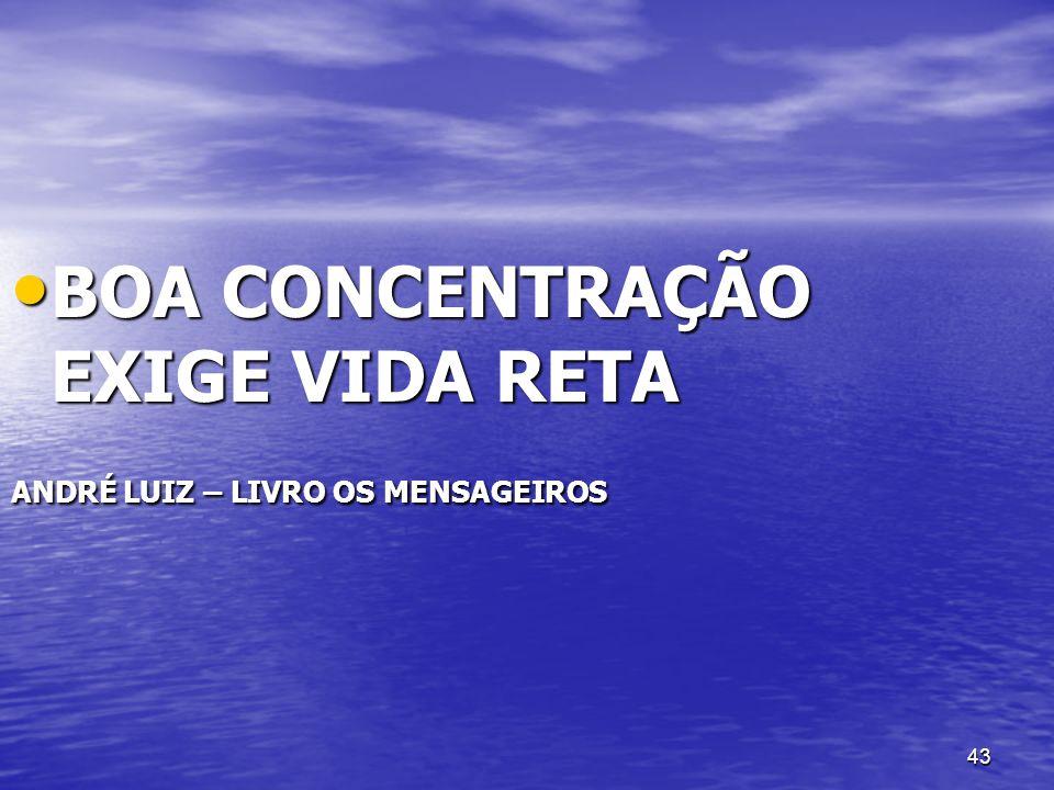 BOA CONCENTRAÇÃO EXIGE VIDA RETA