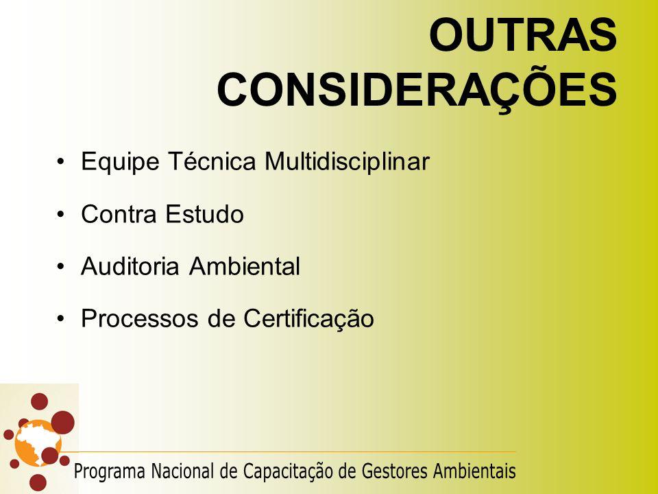 OUTRAS CONSIDERAÇÕES Equipe Técnica Multidisciplinar. Contra Estudo. Auditoria Ambiental. Processos de Certificação.