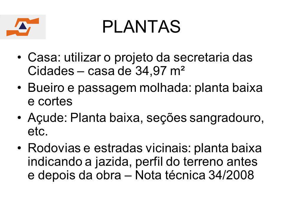 PLANTAS Casa: utilizar o projeto da secretaria das Cidades – casa de 34,97 m². Bueiro e passagem molhada: planta baixa e cortes.