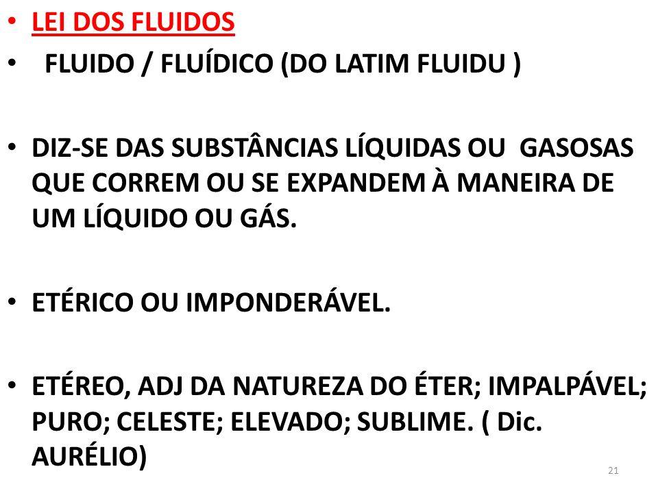 LEI DOS FLUIDOS FLUIDO / FLUÍDICO (DO LATIM FLUIDU )