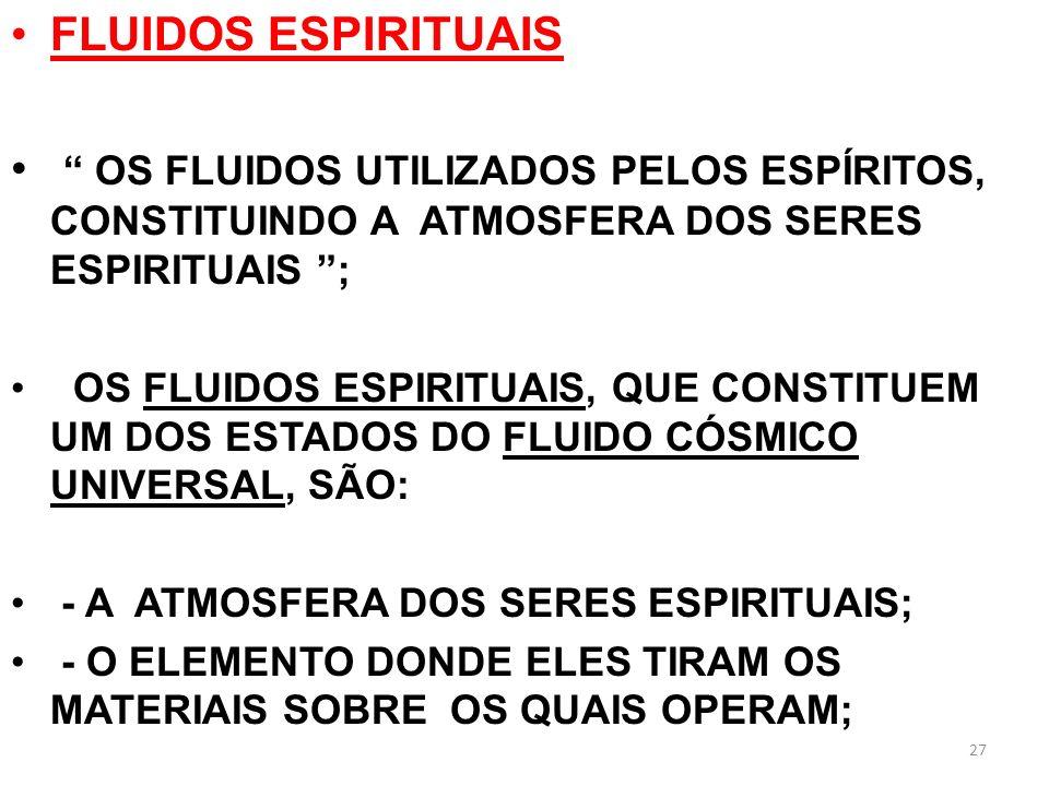 FLUIDOS ESPIRITUAIS OS FLUIDOS UTILIZADOS PELOS ESPÍRITOS, CONSTITUINDO A ATMOSFERA DOS SERES ESPIRITUAIS ;