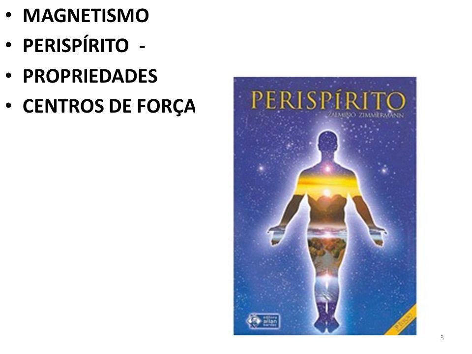MAGNETISMO PERISPÍRITO - PROPRIEDADES CENTROS DE FORÇA