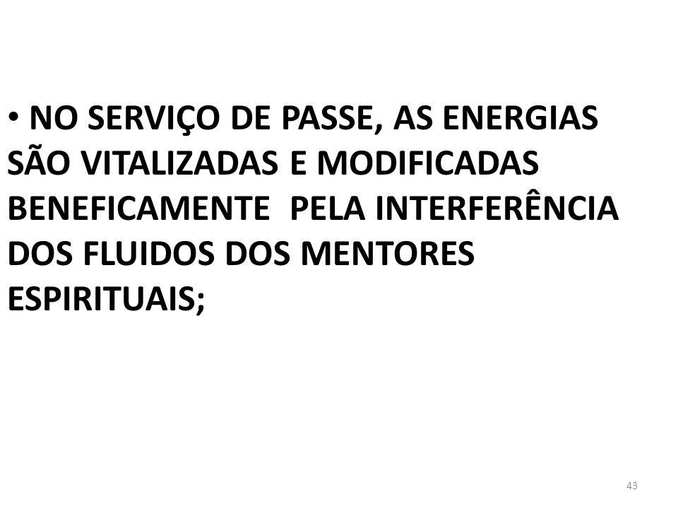 NO SERVIÇO DE PASSE, AS ENERGIAS SÃO VITALIZADAS E MODIFICADAS BENEFICAMENTE PELA INTERFERÊNCIA DOS FLUIDOS DOS MENTORES ESPIRITUAIS;
